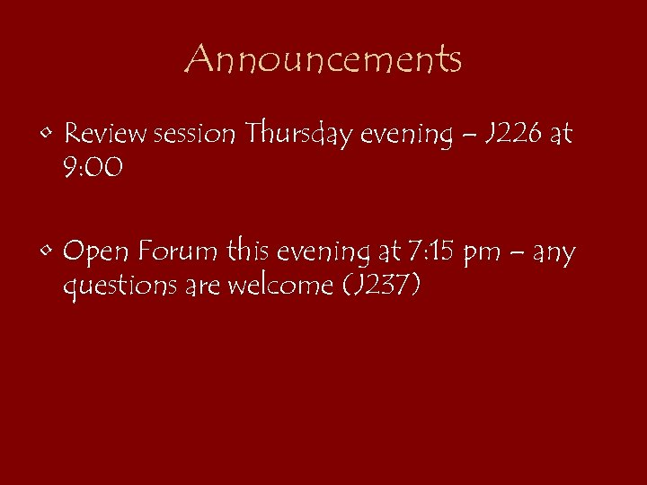 Announcements • Review session Thursday evening – J 226 at 9: 00 • Open