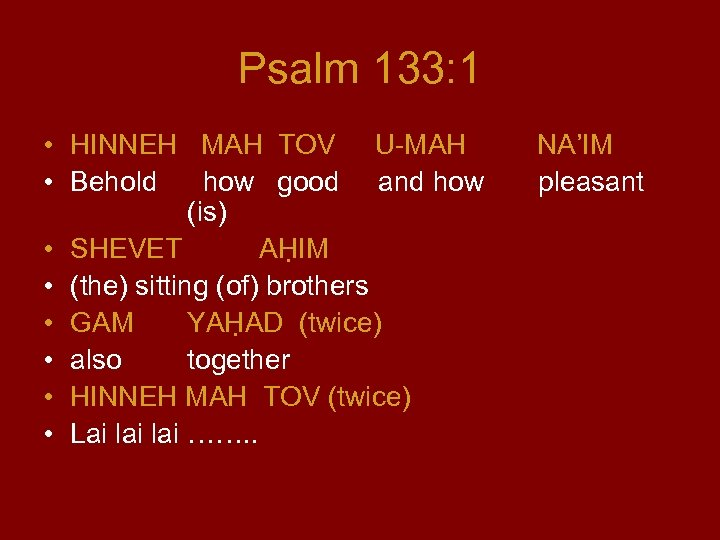 Psalm 133: 1 • HINNEH MAH TOV U-MAH • Behold how good and how