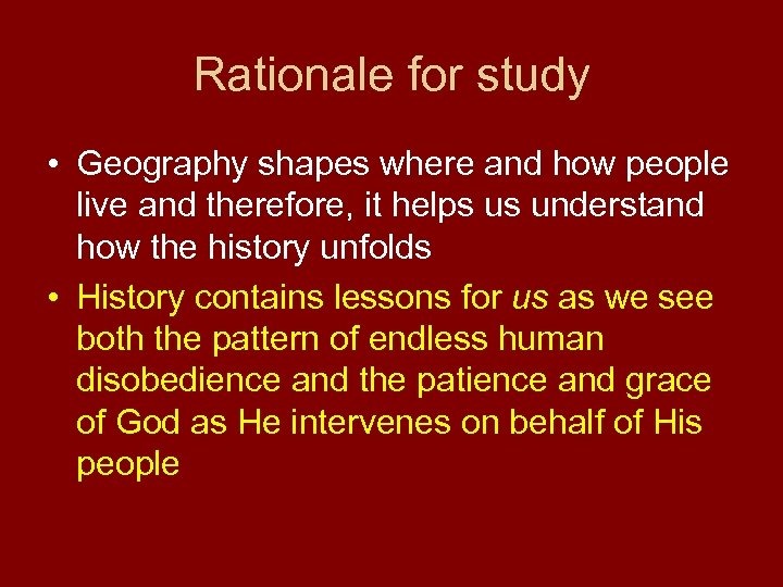 Rationale for study • Geography shapes where and how people live and therefore, it