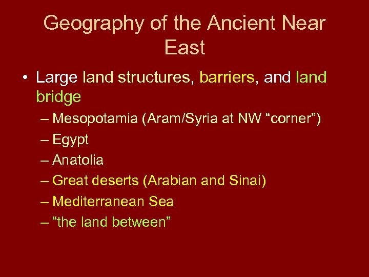 Geography of the Ancient Near East • Large land structures, barriers, and land bridge