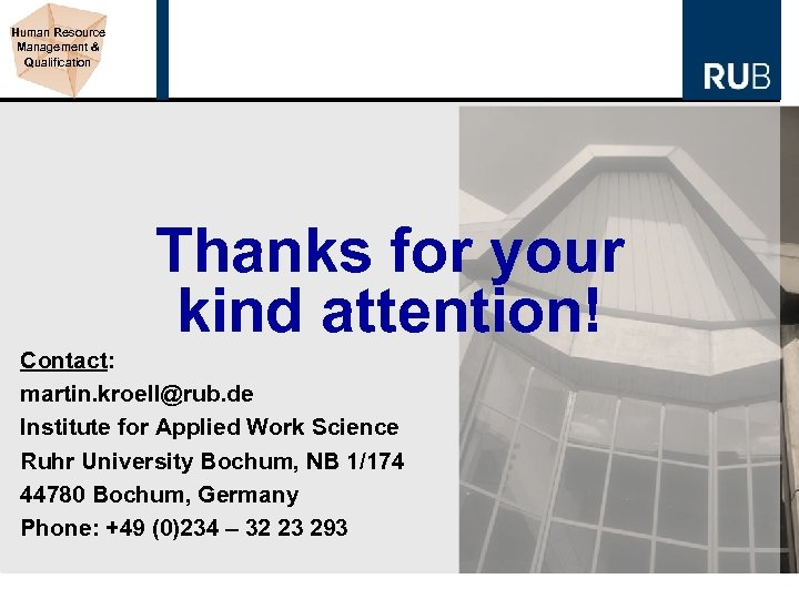 Human Resource Management & Qualification Thanks for your kind attention! Contact: martin. kroell@rub. de