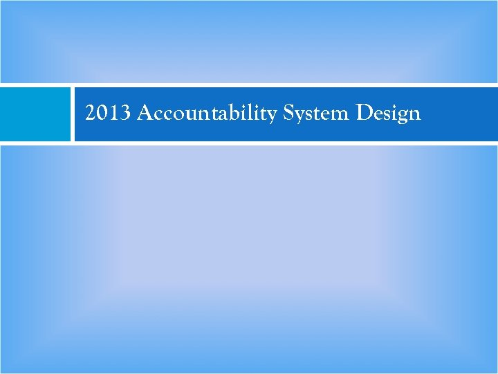 2013 Accountability System Design