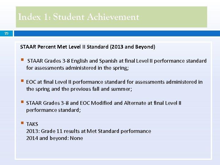 Index 1: Student Achievement 23 STAAR Percent Met Level II Standard (2013 and Beyond)