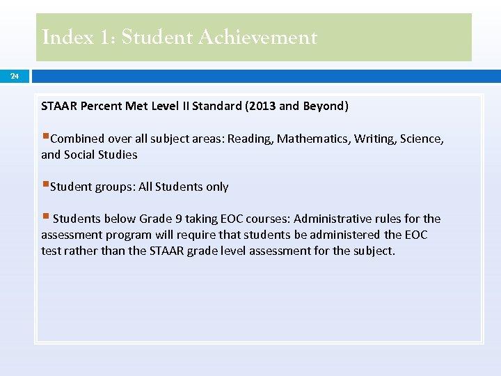 Index 1: Student Achievement 24 STAAR Percent Met Level II Standard (2013 and Beyond)