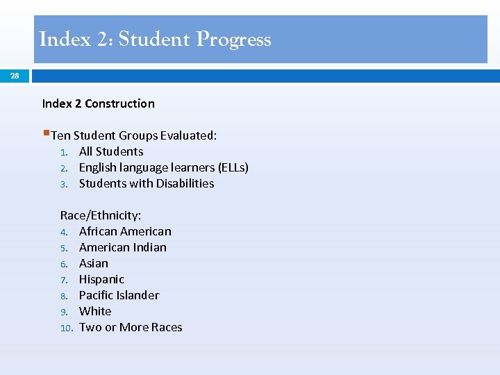 Index 2: Student Progress 28 Index 2 Construction §Ten Student Groups Evaluated: 1. 2.