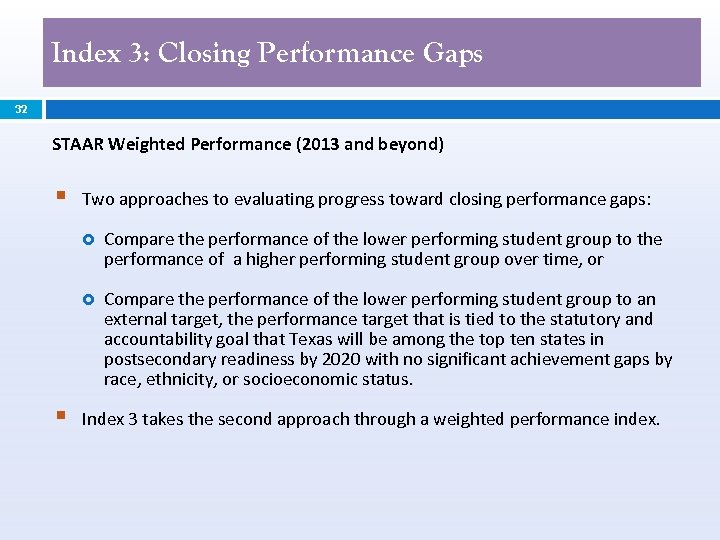 Index 3: Closing Performance Gaps 32 STAAR Weighted Performance (2013 and beyond) § Two