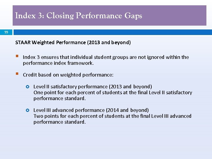 Index 3: Closing Performance Gaps 33 STAAR Weighted Performance (2013 and beyond) § Index