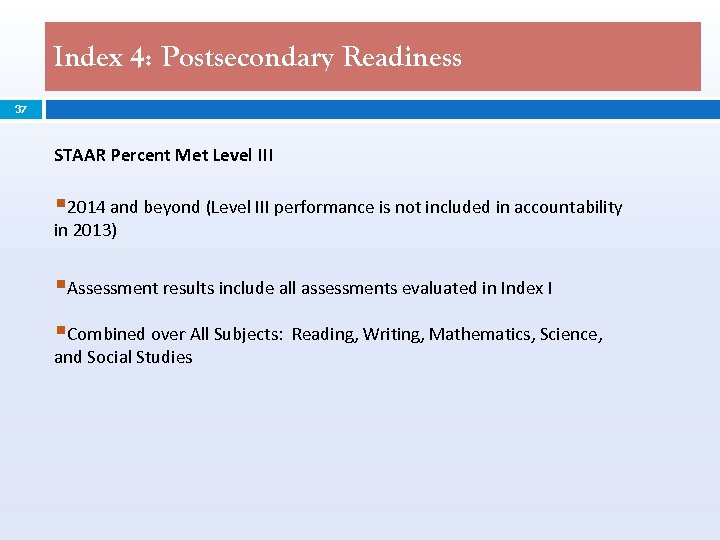 Index 4: Postsecondary Readiness 37 STAAR Percent Met Level III § 2014 and beyond