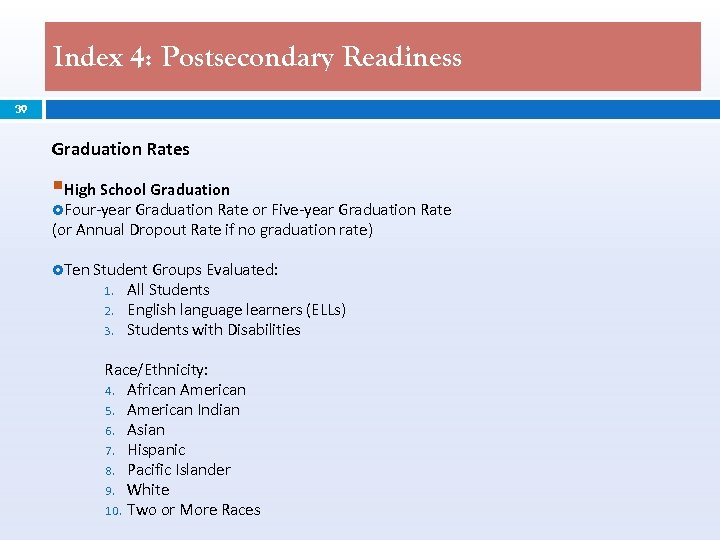 Index 4: Postsecondary Readiness 39 Graduation Rates §High School Graduation Four-year Graduation Rate or