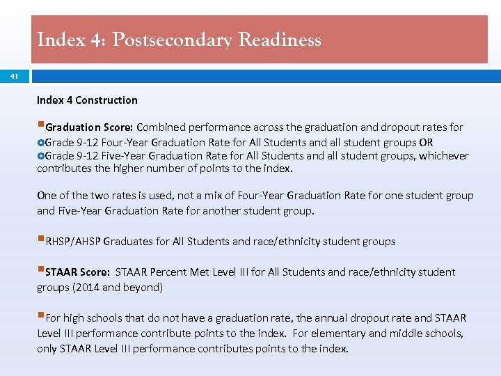 Index 4: Postsecondary Readiness 41 Index 4 Construction §Graduation Score: Combined performance across the
