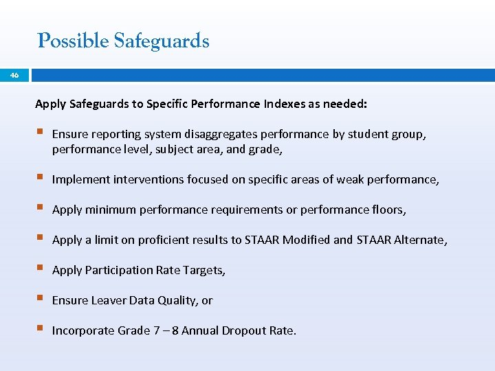 Possible Safeguards 46 Apply Safeguards to Specific Performance Indexes as needed: § Ensure reporting