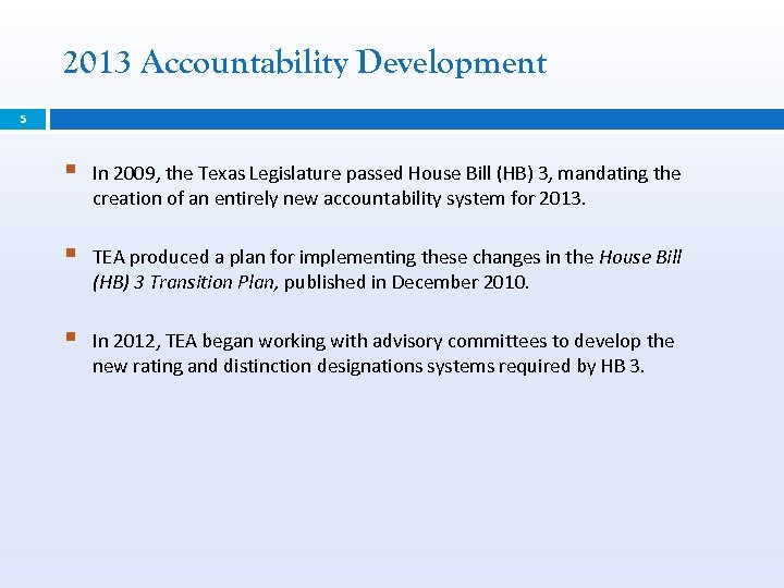 2013 Accountability Development 5 § In 2009, the Texas Legislature passed House Bill (HB)