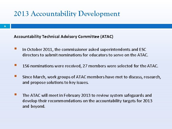 2013 Accountability Development 6 Accountability Technical Advisory Committee (ATAC) § In October 2011, the