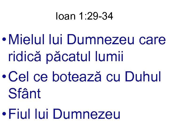 Ioan 1: 29 -34 • Mielul lui Dumnezeu care ridică păcatul lumii • Cel