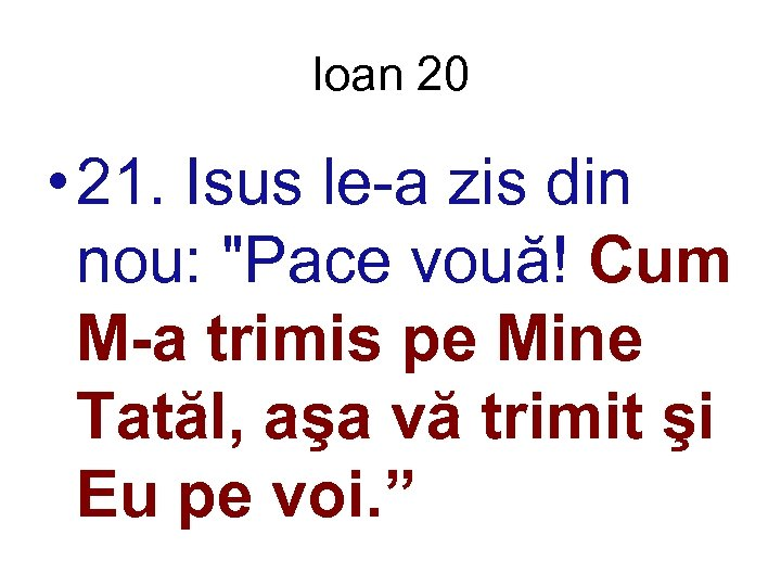 Ioan 20 • 21. Isus le-a zis din nou: