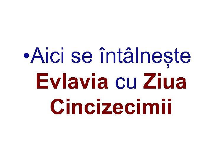• Aici se întâlnește Evlavia cu Ziua Cincizecimii