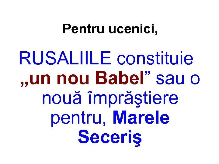 """Pentru ucenici, RUSALIILE constituie """"un nou Babel"""" sau o nouă împrăştiere pentru, Marele Seceriş"""