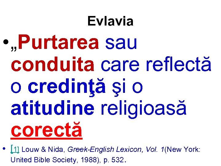 """Evlavia • """"Purtarea sau conduita care reflectă o credinţă şi o atitudine religioasă corectă"""