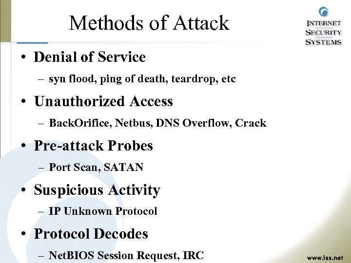 Methods of Attack • Denial of Service – syn flood, ping of death, teardrop,