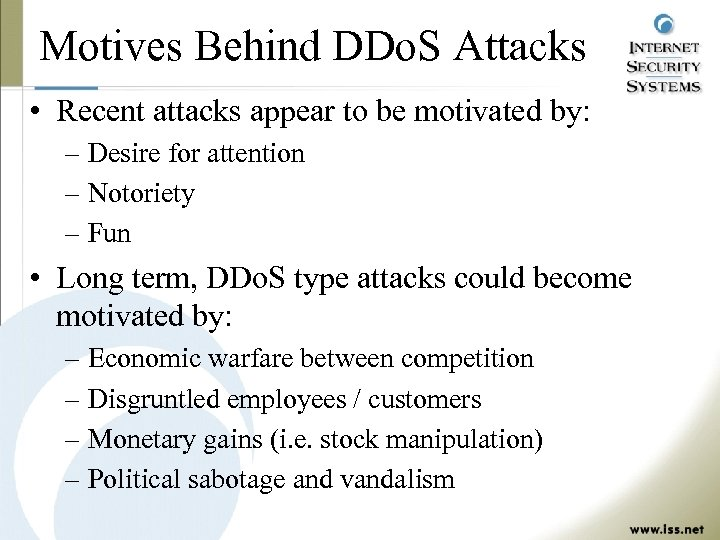 Motives Behind DDo. S Attacks • Recent attacks appear to be motivated by: –