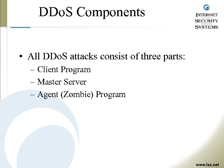 DDo. S Components • All DDo. S attacks consist of three parts: – Client