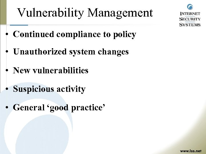 Vulnerability Management • Continued compliance to policy • Unauthorized system changes • New vulnerabilities