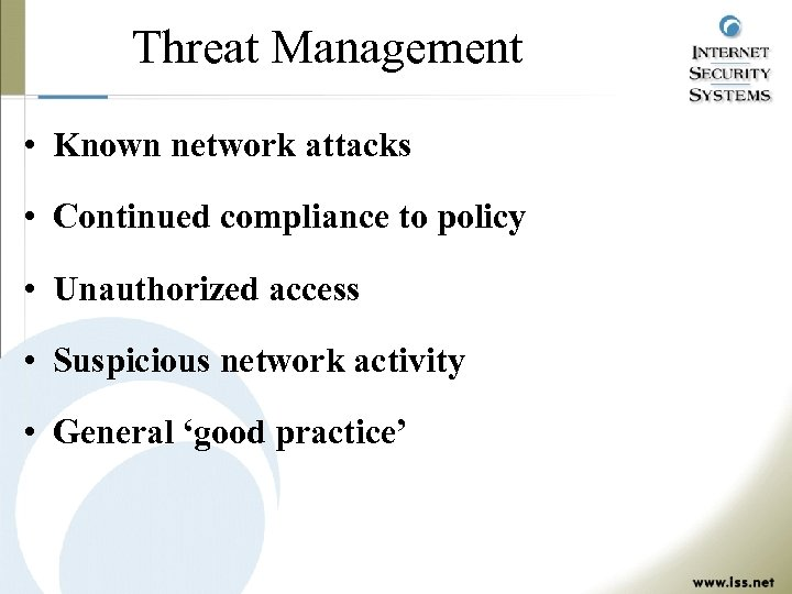 Threat Management • Known network attacks • Continued compliance to policy • Unauthorized access