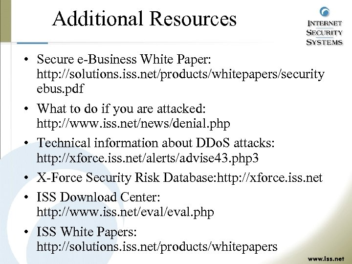 Additional Resources • Secure e-Business White Paper: http: //solutions. iss. net/products/whitepapers/security ebus. pdf •