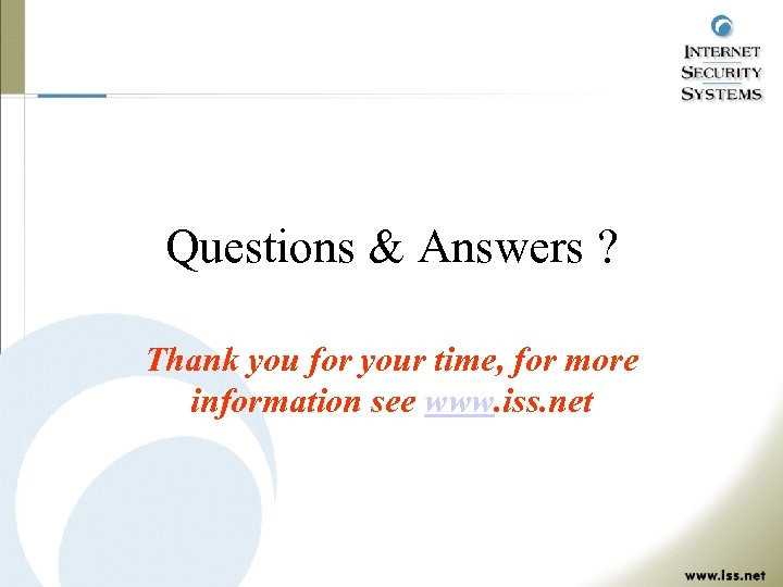 Questions & Answers ? Thank you for your time, for more information see www.