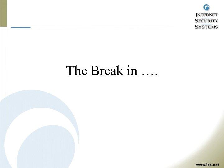 The Break in ….