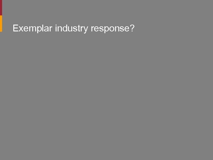 Exemplar industry response?