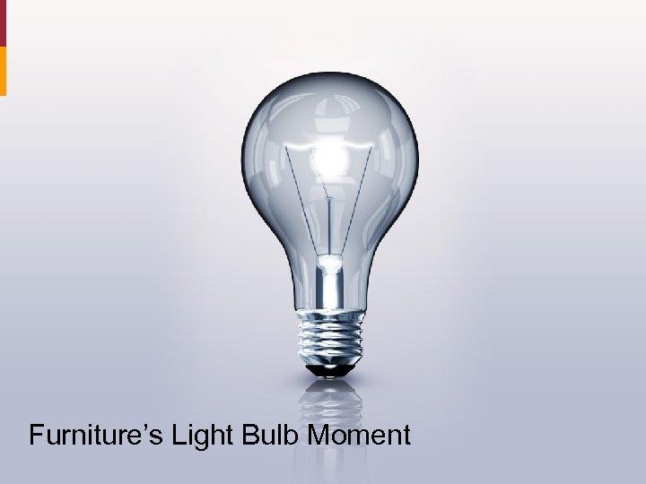 Furniture's Light Bulb Moment