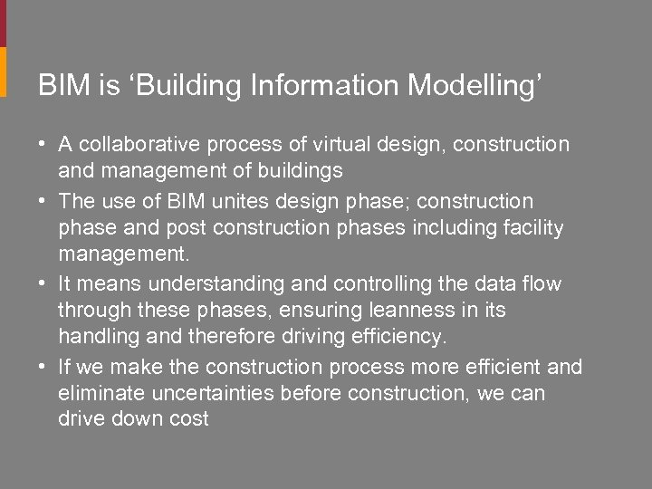 BIM is 'Building Information Modelling' • A collaborative process of virtual design, construction and