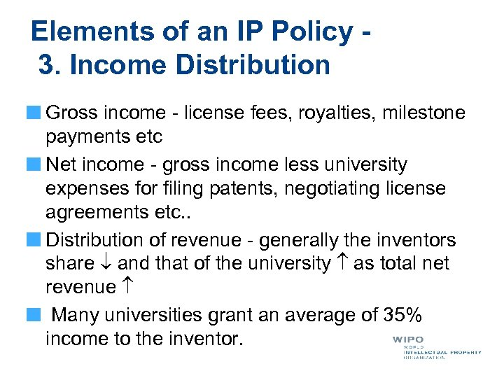 Elements of an IP Policy - 3. Income Distribution Gross income - license fees,