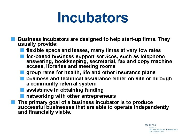 Incubators Business incubators are designed to help start-up firms. They usually provide: flexible space