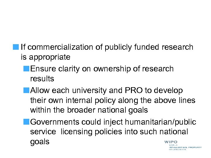 If commercialization of publicly funded research is appropriate Ensure clarity on ownership of research