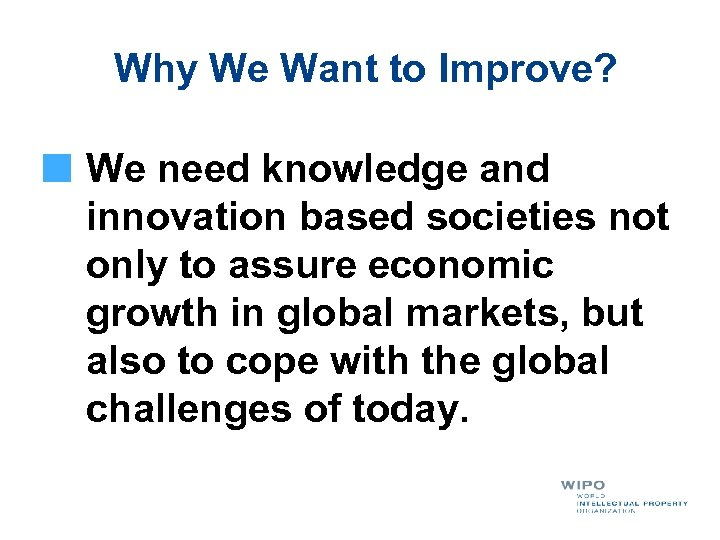 Why We Want to Improve? We need knowledge and innovation based societies not only