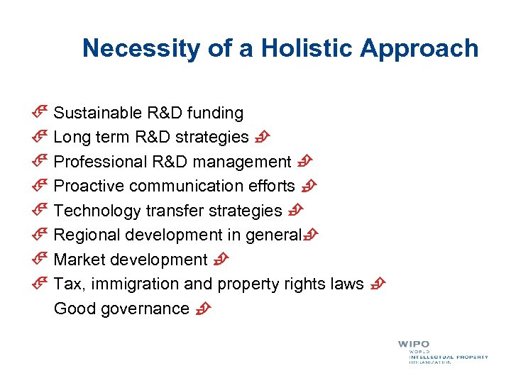 Necessity of a Holistic Approach Sustainable R&D funding Long term R&D strategies Professional R&D