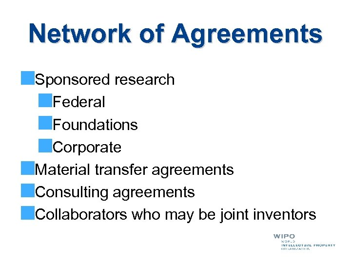 Network of Agreements Sponsored research Federal Foundations Corporate Material transfer agreements Consulting agreements Collaborators