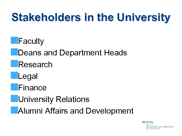 Stakeholders in the University Faculty Deans and Department Heads Research Legal Finance University Relations
