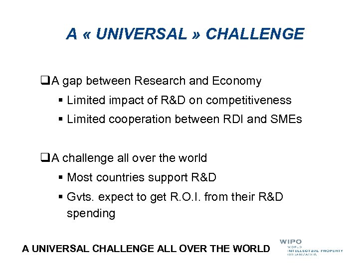 A « UNIVERSAL » CHALLENGE q. A gap between Research and Economy § Limited