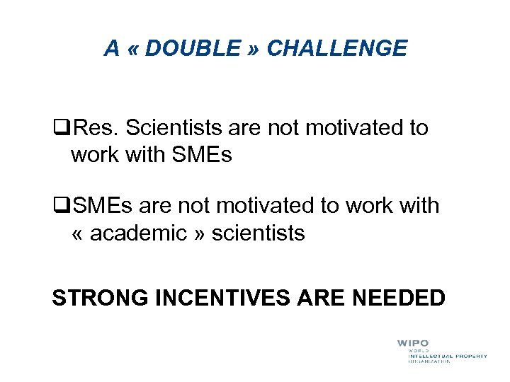 A « DOUBLE » CHALLENGE q. Res. Scientists are not motivated to work with