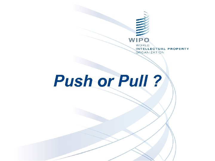 Push or Pull ?