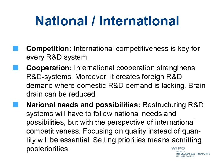 National / International Competition: International competitiveness is key for every R&D system. Cooperation: International