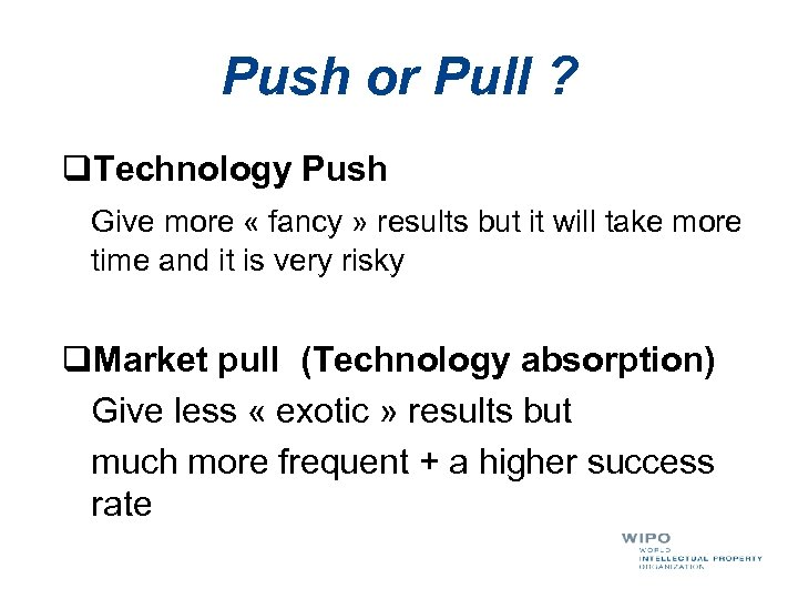 Push or Pull ? q. Technology Push Give more « fancy » results but