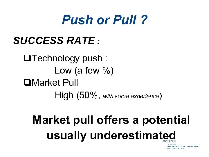Push or Pull ? SUCCESS RATE : q. Technology push : Low (a few