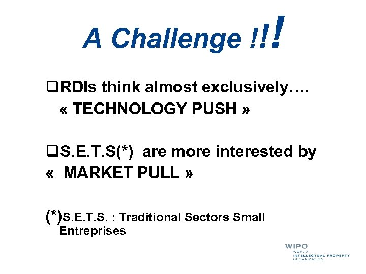 A Challenge !! ! q. RDIs think almost exclusively…. « TECHNOLOGY PUSH » q.