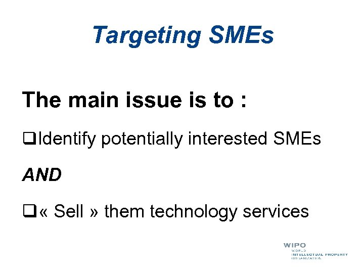 Targeting SMEs The main issue is to : q. Identify potentially interested SMEs AND