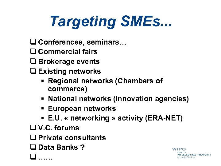 Targeting SMEs. . . q Conferences, seminars… q Commercial fairs q Brokerage events q