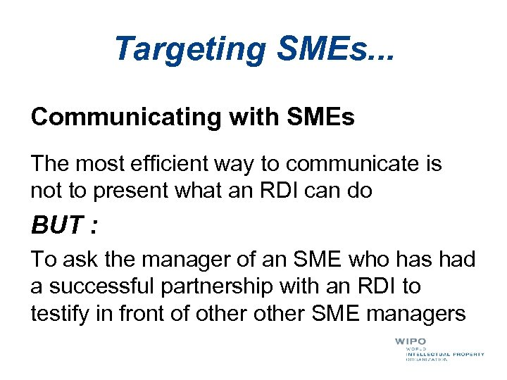 Targeting SMEs. . . Communicating with SMEs The most efficient way to communicate is